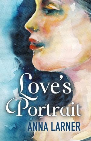 Love's Portrait - Anna Larner 2018